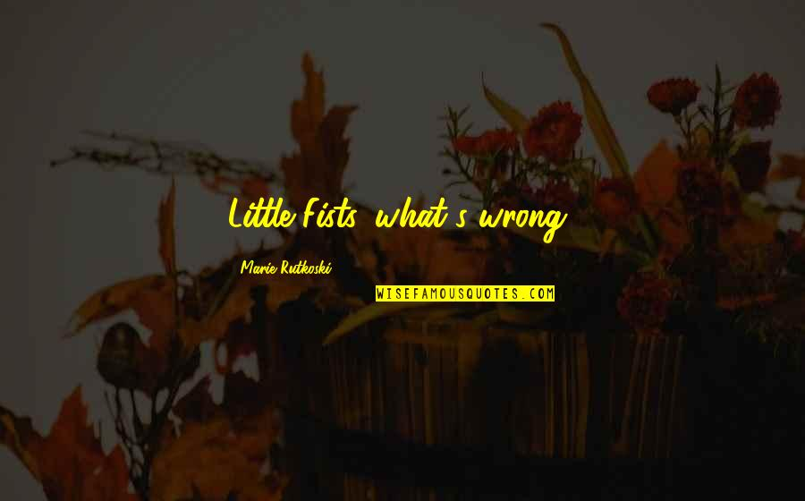 Cute Little Quotes By Marie Rutkoski: Little Fists, what's wrong?