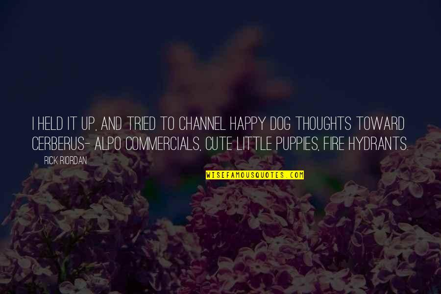 Cute Little Quotes By Rick Riordan: I held it up, and tried to channel