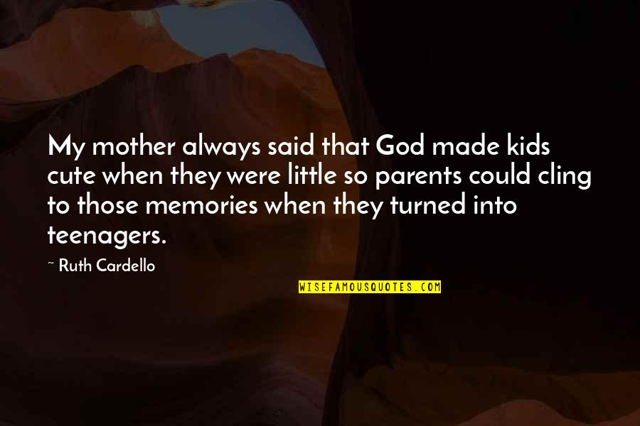 Cute Little Quotes By Ruth Cardello: My mother always said that God made kids
