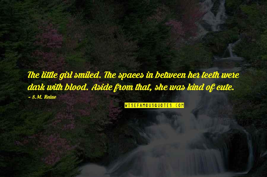 Cute Little Quotes By S.M. Reine: The little girl smiled. The spaces in between