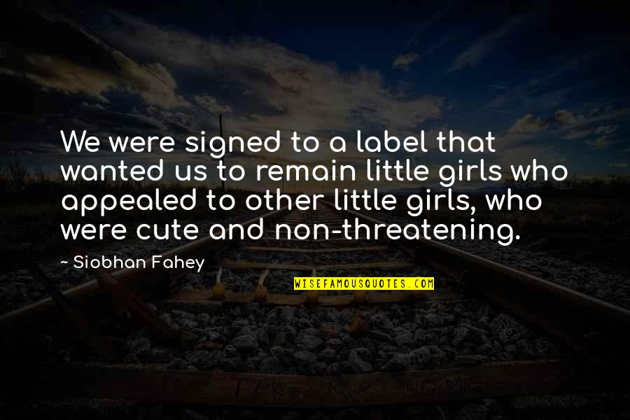 Cute Little Quotes By Siobhan Fahey: We were signed to a label that wanted