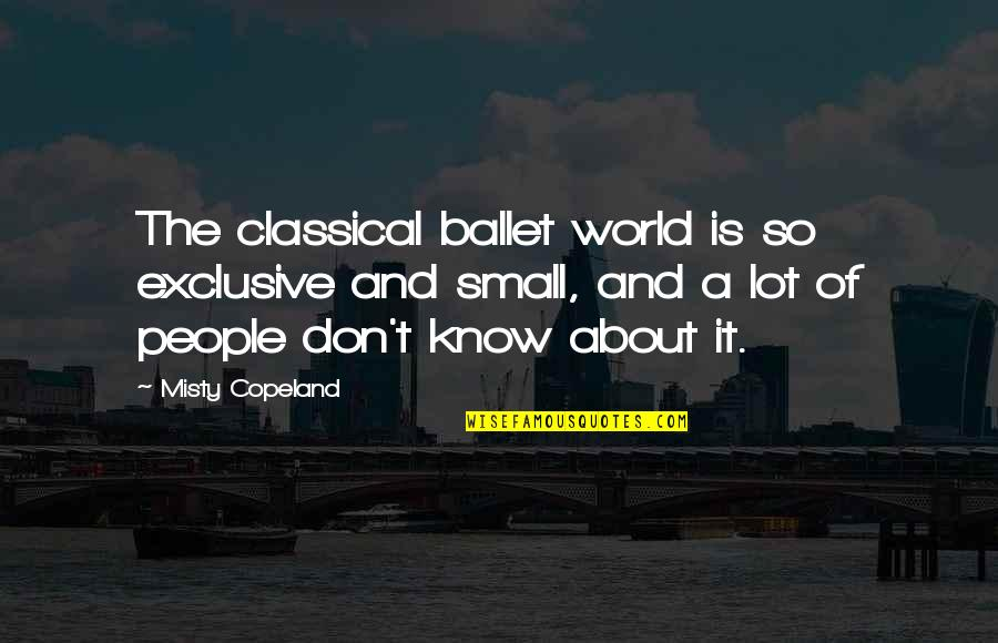 Cute Love Tagalog Quotes By Misty Copeland: The classical ballet world is so exclusive and