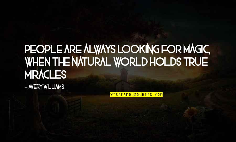 Cute Married Quotes By Avery Williams: People are always looking for magic, when the