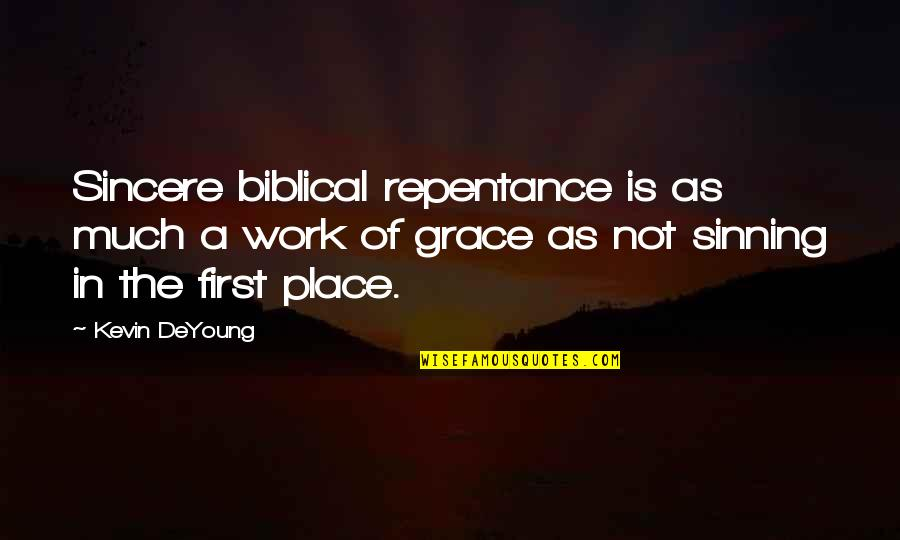 Cute Married Quotes By Kevin DeYoung: Sincere biblical repentance is as much a work