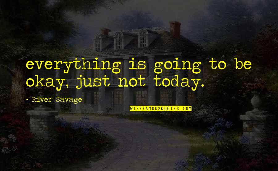 Cute Married Quotes By River Savage: everything is going to be okay, just not