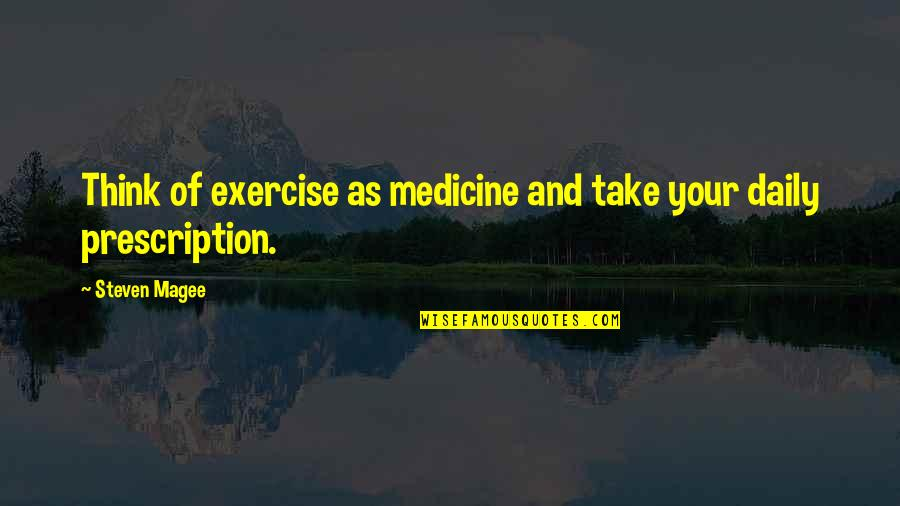 Cute Married Quotes By Steven Magee: Think of exercise as medicine and take your