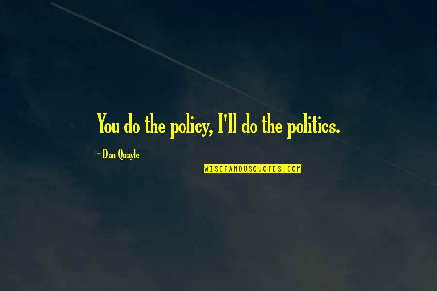 Cute Maternity Quotes By Dan Quayle: You do the policy, I'll do the politics.