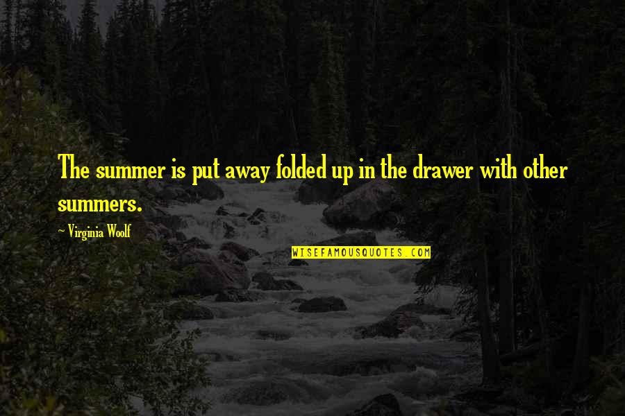 Cute Maternity Quotes By Virginia Woolf: The summer is put away folded up in