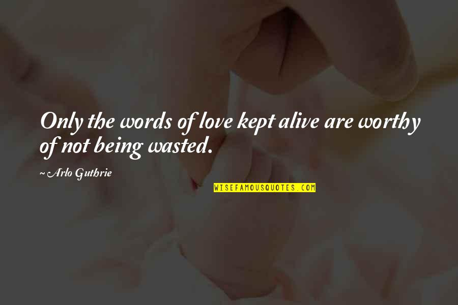 Cute Non Love Quotes By Arlo Guthrie: Only the words of love kept alive are