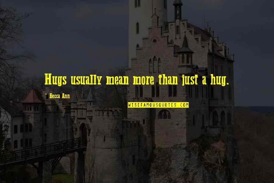 Cute Non Love Quotes By Becca Ann: Hugs usually mean more than just a hug.