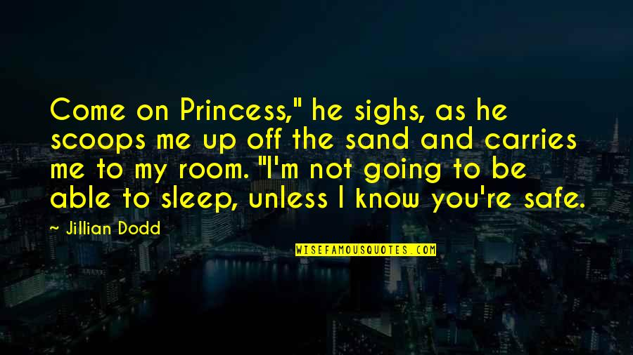 """Cute Non Love Quotes By Jillian Dodd: Come on Princess,"""" he sighs, as he scoops"""