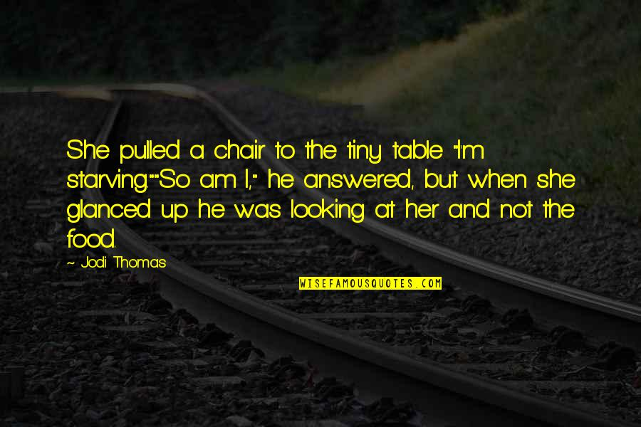 Cute Non Love Quotes By Jodi Thomas: She pulled a chair to the tiny table