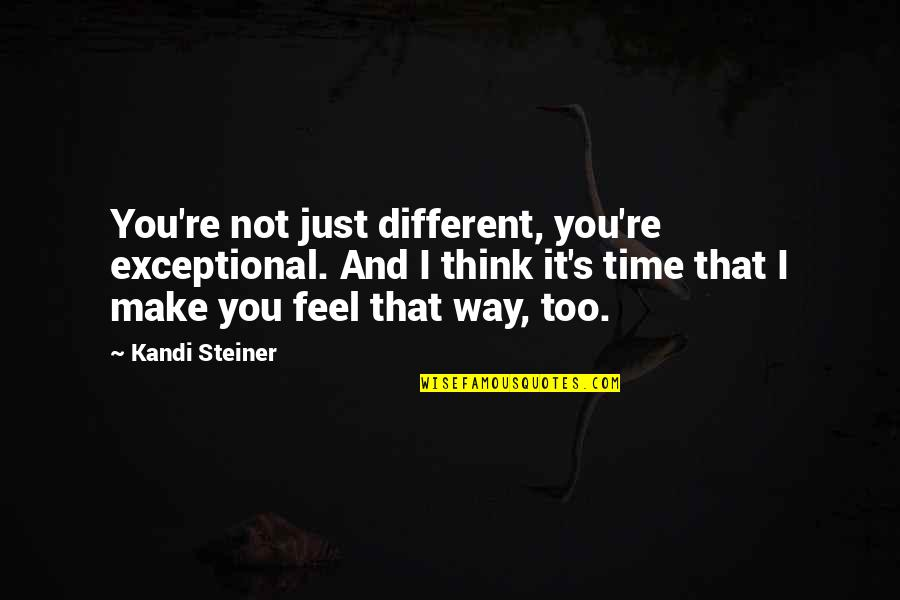Cute Non Love Quotes By Kandi Steiner: You're not just different, you're exceptional. And I