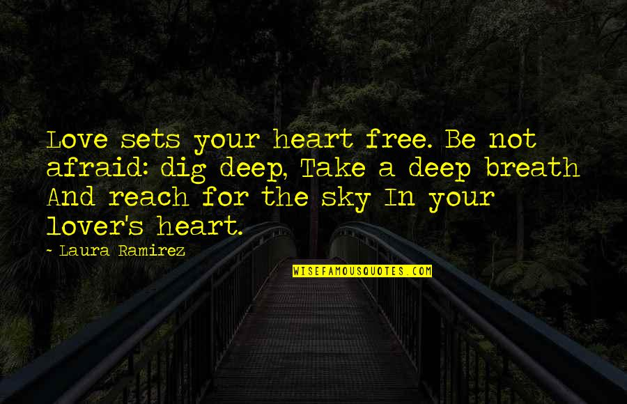 Cute Non Love Quotes By Laura Ramirez: Love sets your heart free. Be not afraid: