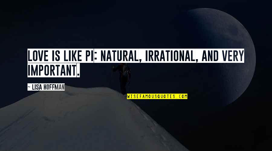 Cute Non Love Quotes By Lisa Hoffman: Love is like Pi: natural, irrational, and very