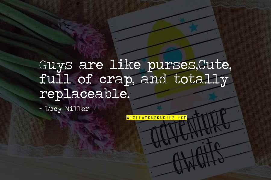 Cute Non Love Quotes By Lucy Miller: Guys are like purses,Cute, full of crap, and
