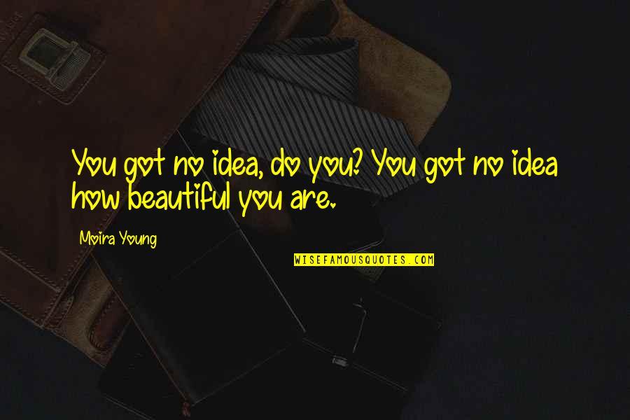 Cute Non Love Quotes By Moira Young: You got no idea, do you? You got