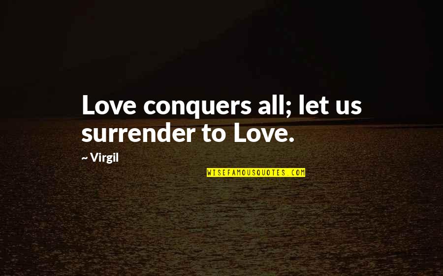 Cute Non Love Quotes By Virgil: Love conquers all; let us surrender to Love.