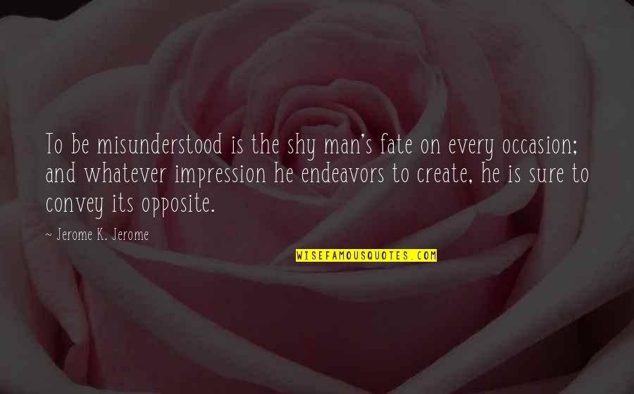 Cute Ole Miss Quotes By Jerome K. Jerome: To be misunderstood is the shy man's fate