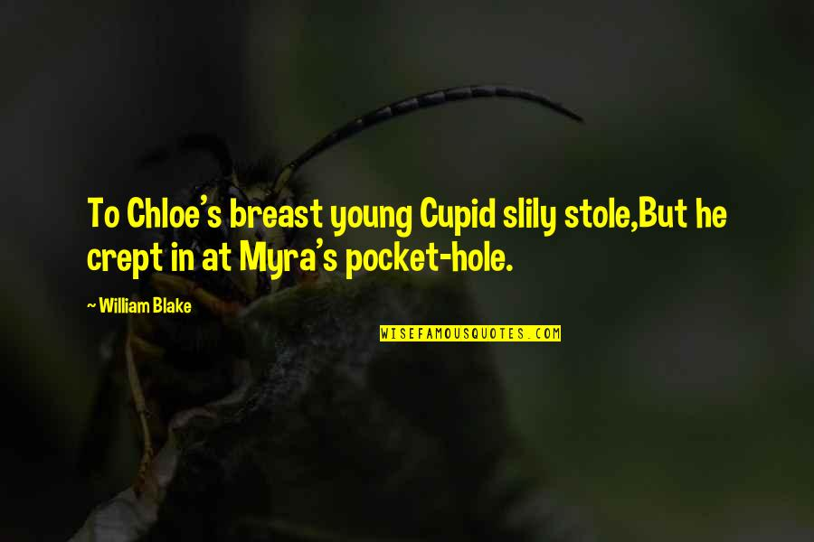 Cute Ole Miss Quotes By William Blake: To Chloe's breast young Cupid slily stole,But he