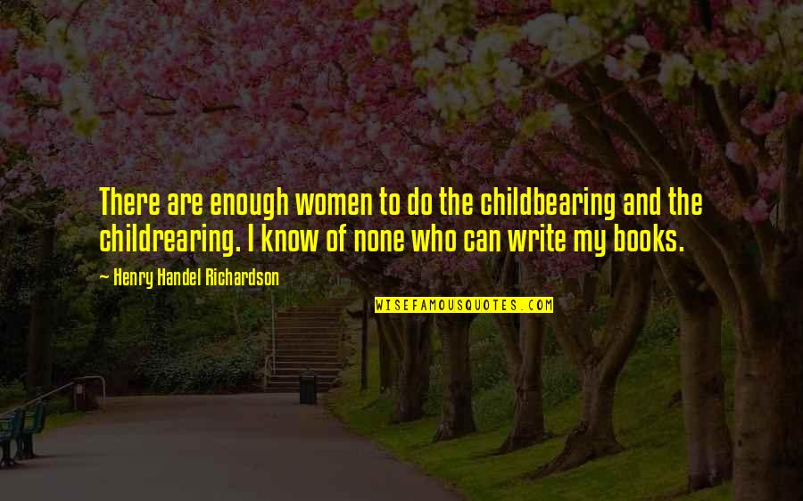 Cute Pun Quotes By Henry Handel Richardson: There are enough women to do the childbearing