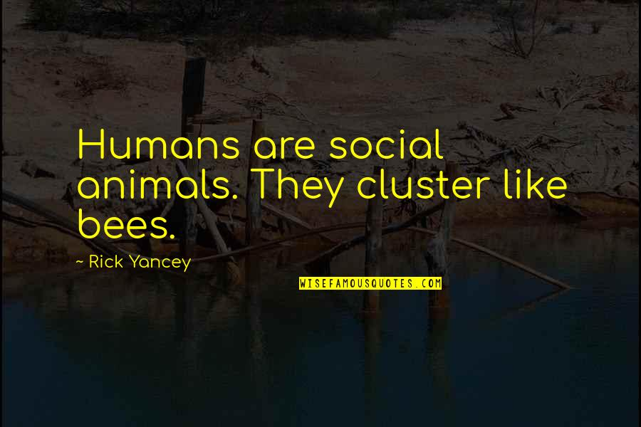 Cute Pun Quotes By Rick Yancey: Humans are social animals. They cluster like bees.