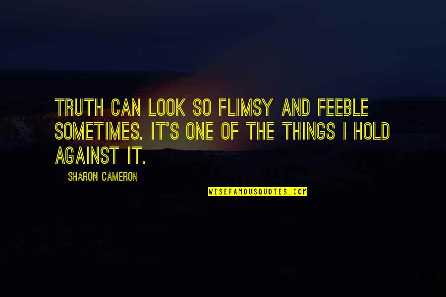 Cute Pun Quotes By Sharon Cameron: Truth can look so flimsy and feeble sometimes.