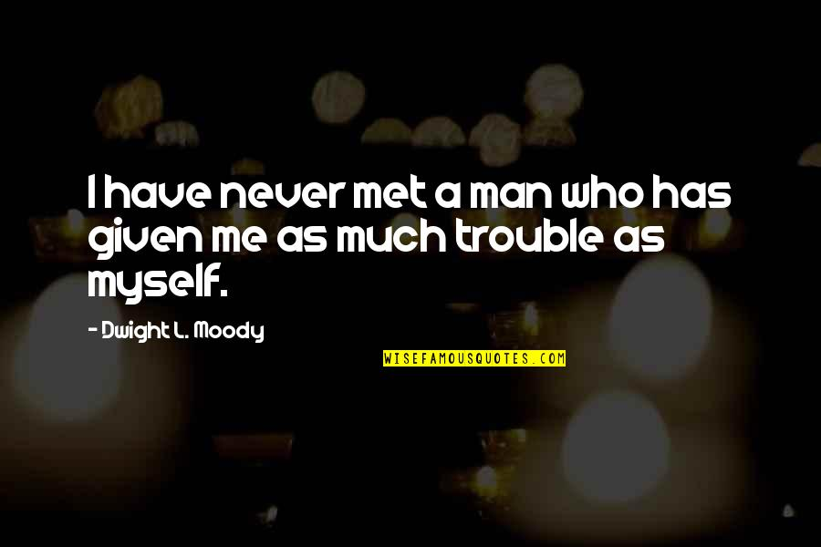 Cute Seersucker Quotes By Dwight L. Moody: I have never met a man who has
