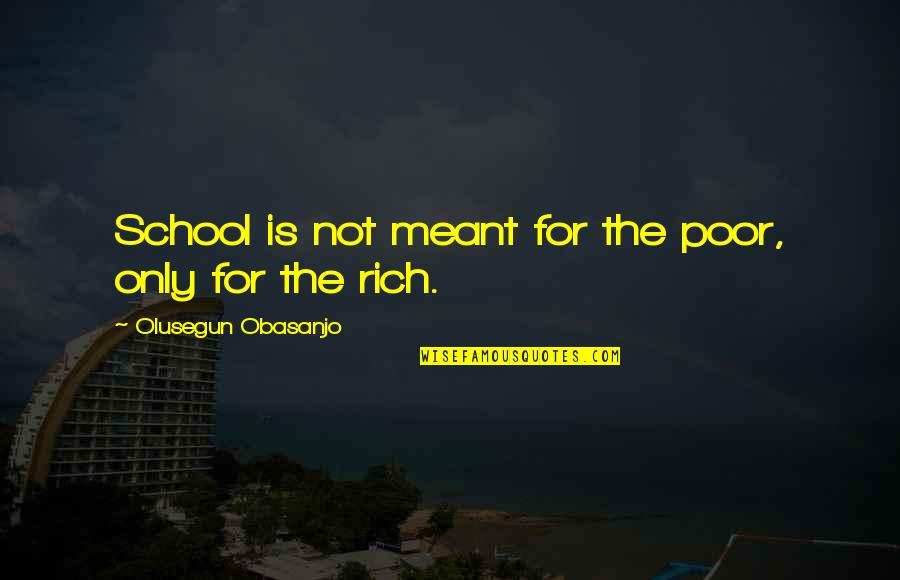 Cute Seersucker Quotes By Olusegun Obasanjo: School is not meant for the poor, only