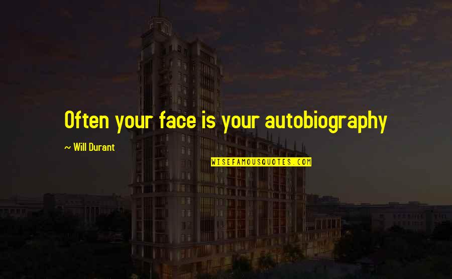 Cute Seersucker Quotes By Will Durant: Often your face is your autobiography