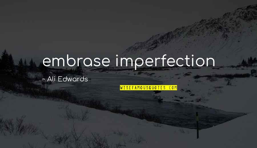 Cute Shark Quotes By Ali Edwards: embrase imperfection