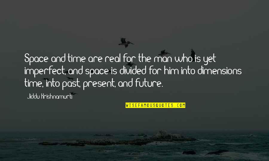 Cute Shark Quotes By Jiddu Krishnamurti: Space and time are real for the man