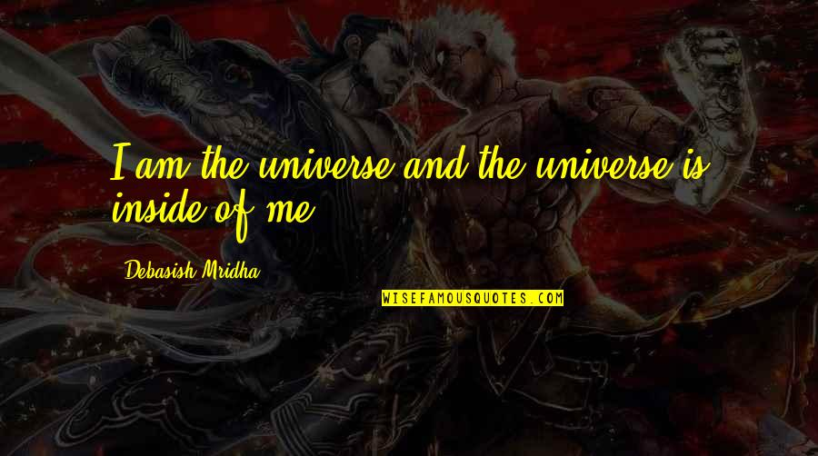 Cute Snowball Quotes By Debasish Mridha: I am the universe and the universe is