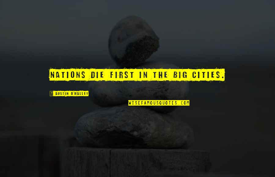 Cute Snowflakes Quotes By Austin O'Malley: Nations die first in the big cities.