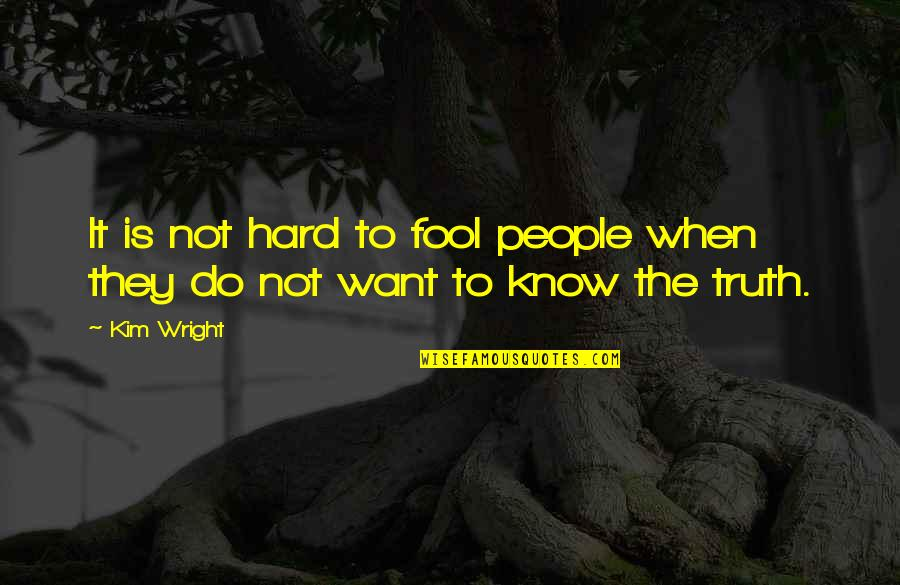 Cute Snowflakes Quotes By Kim Wright: It is not hard to fool people when