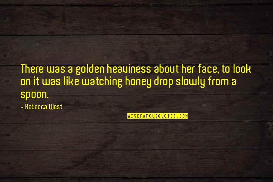 Cute Snowflakes Quotes By Rebecca West: There was a golden heaviness about her face,