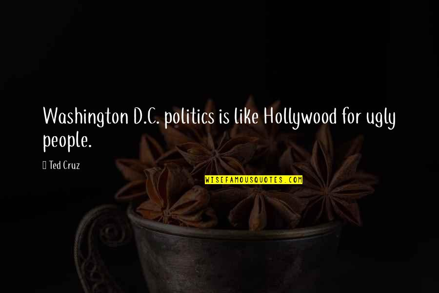 Cute Snowflakes Quotes By Ted Cruz: Washington D.C. politics is like Hollywood for ugly