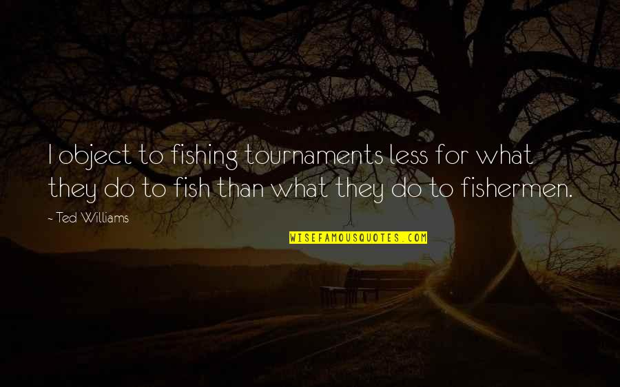 Cute Snowflakes Quotes By Ted Williams: I object to fishing tournaments less for what