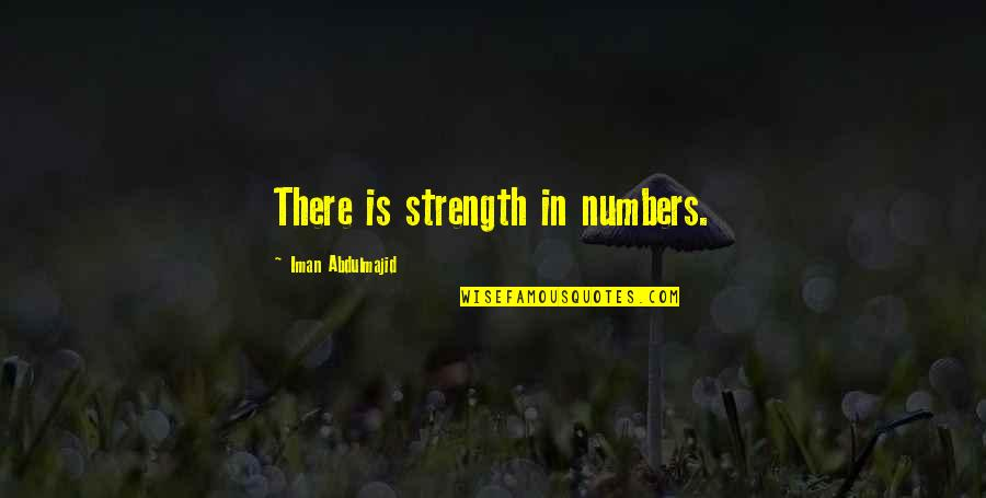 Cute Stoner Quotes By Iman Abdulmajid: There is strength in numbers.