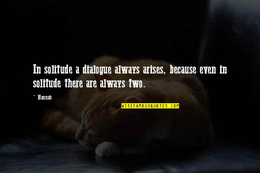 Cute Sweet Girl Quotes By Hannah: In solitude a dialogue always arises, because even