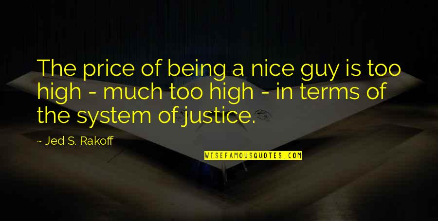 Cute T Shirt Quotes By Jed S. Rakoff: The price of being a nice guy is