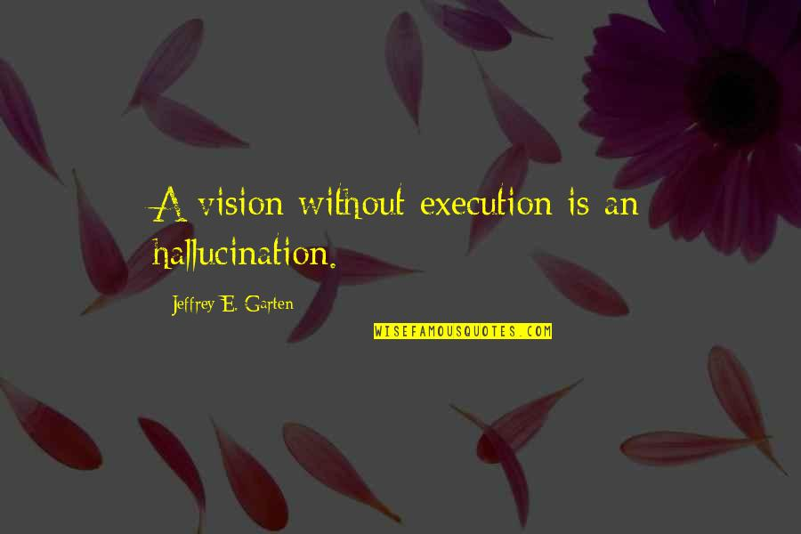 Cute T Shirt Quotes By Jeffrey E. Garten: A vision without execution is an hallucination.