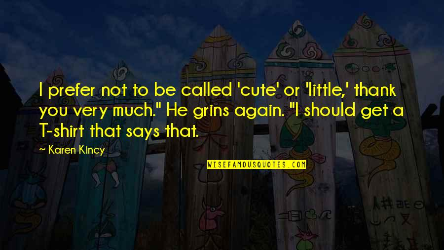 Cute T Shirt Quotes By Karen Kincy: I prefer not to be called 'cute' or