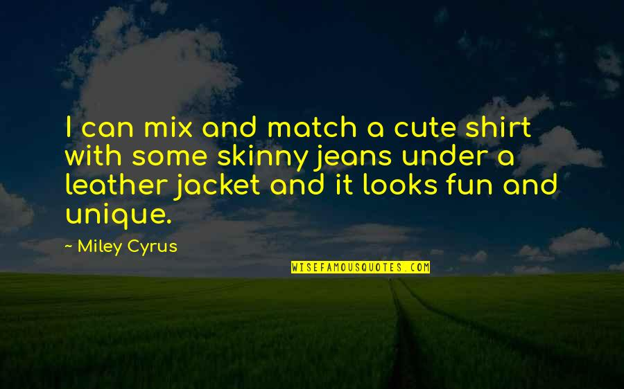 Cute T Shirt Quotes By Miley Cyrus: I can mix and match a cute shirt
