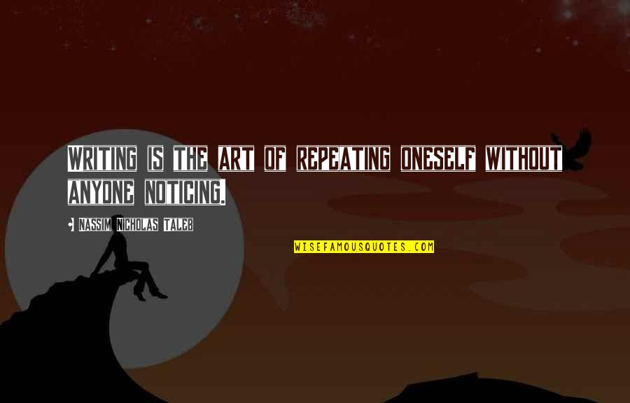 Cute T Shirt Quotes By Nassim Nicholas Taleb: Writing is the art of repeating oneself without