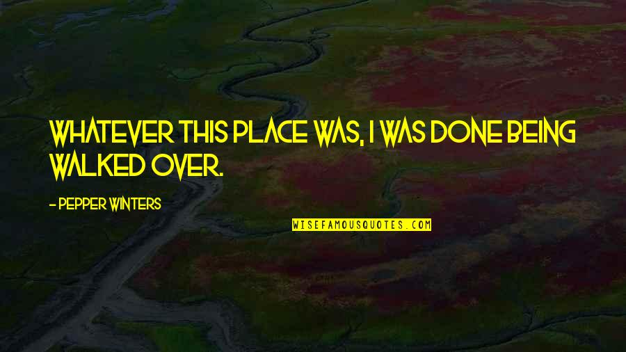 Cute T Shirt Quotes By Pepper Winters: Whatever this place was, I was done being