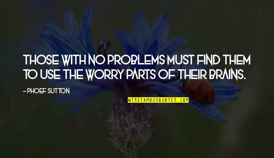 Cute T Shirt Quotes By Phoef Sutton: Those with no problems must find them to