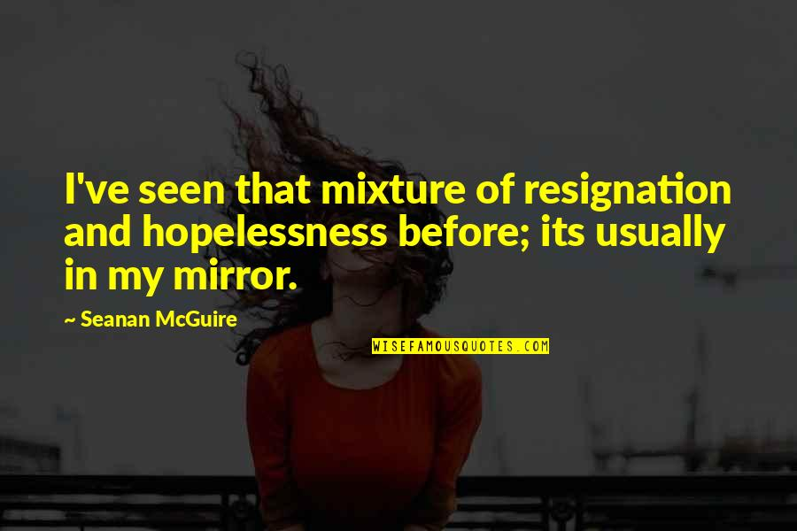 Cute T Shirt Quotes By Seanan McGuire: I've seen that mixture of resignation and hopelessness