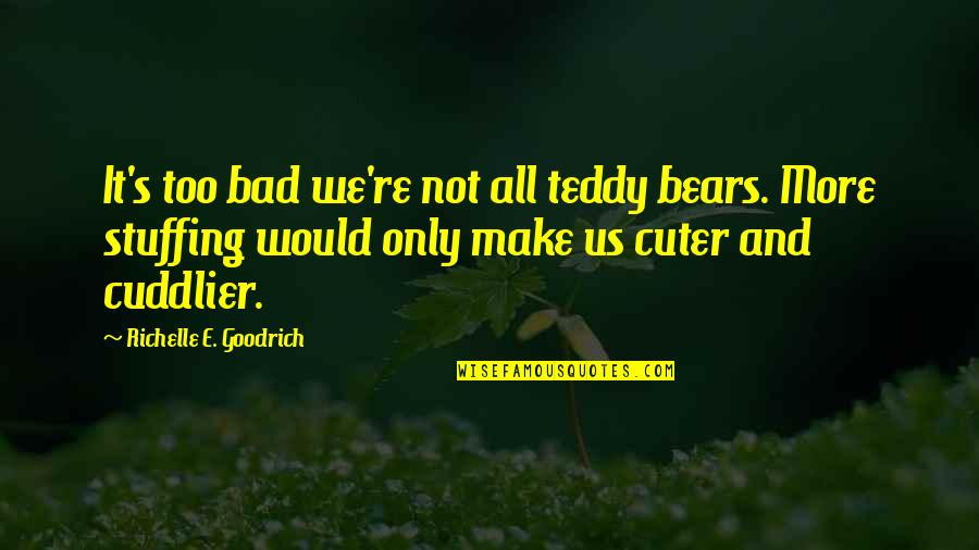 Cute Teddy Bear Quotes By Richelle E. Goodrich: It's too bad we're not all teddy bears.