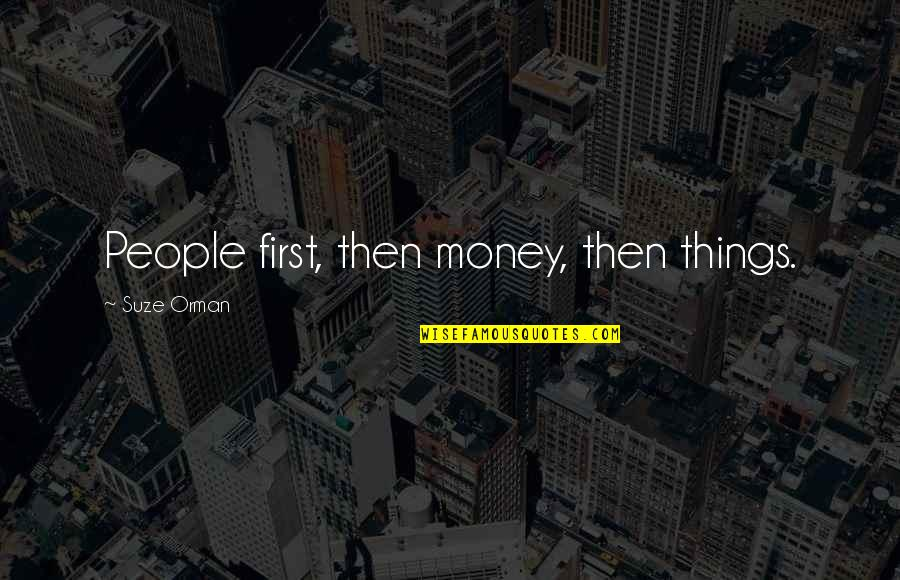 Cute Teddy Bear Quotes By Suze Orman: People first, then money, then things.